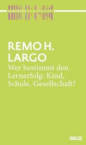 Wer bestimmt den Lernerfolg: Kind, Schule, Gesellschaft? Archiv der Zukunft - Flugschriften. - Largo, Remo H.