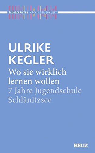 9783407859983: Wo sie wirklich lernen wollen: 7 Jahre Jugendschule Schlänitzsee