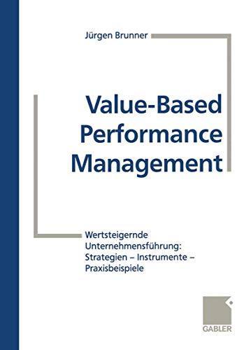9783409114714: Value-Based Performance Management: Wertsteigernde Unternehmensführung: Strategien ― Instrumente ― Praxisbeispiele
