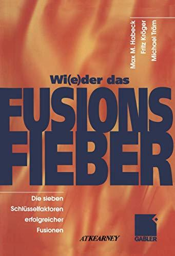 9783409115230: Wi(e)der das Fusionsfieber - Die sieben Schlusselfactoren erfolgreicher Fusionen