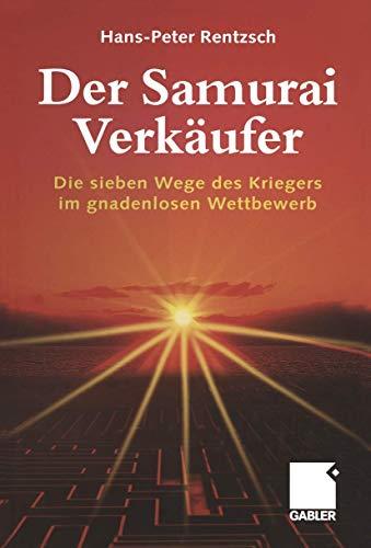 9783409116831: Der Samurai-Verkäufer: Die sieben Wege des Kriegers im gnadenlosen Wettbewerb (German Edition)