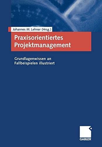 9783409117128: Praxisorientiertes Projektmanagement: Grundlagenwissen an Fallbeispielen illustriert