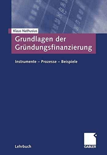 9783409118699: Grundlagen der Gründungsfinanzierung: Instrumente - Prozesse - Beispiele