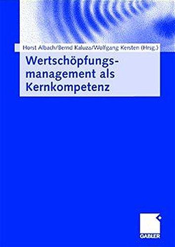 Wertschöpfungsmanagement als Kernkompetenz : Festschrift für Horst Wildemann.: Albach, ...
