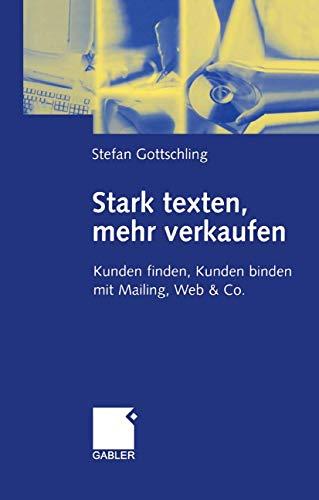 9783409119351: Stark texten, mehr verkaufen. Kunden finden, Kunden binden mit Mailing, Web und Co.