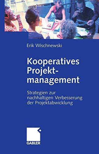 9783409119375: Kooperatives Projektmanagement: Strategien zur nachhaltigen Verbesserung der Projektabwicklung