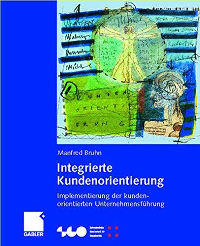 9783409120043: Integrierte Kundenorientierung: Implementierung einer kundenorientierten Unternehmensführung (Schweizerische Gesellschaft für Organisation und Management) (German Edition)
