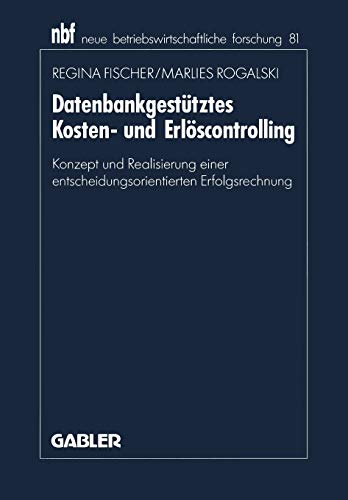 9783409121187: Datenbankgestütztes Kosten- und Erlöscontrolling: Konzept und Realisierung einer entscheidungsorientierten Erfolgsrechnung (neue betriebswirtschaftliche forschung (nbf))