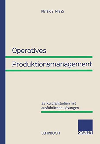 9783409121590: Operatives Produktionsmanagement: 33 Kurzfallstudien mit ausführlichen Lösungen (German Edition)