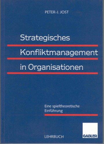 Strategisches Konfliktmanagement in Organisationen. Eine spieltheoretische Einführung: Peter-Jürgen Jost