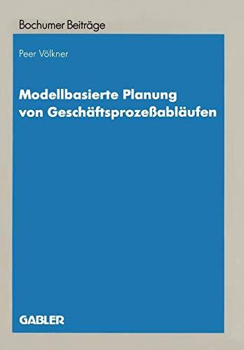 9783409122764: Modellbasierte Planung von Gesch�ftsproze�abl�ufen: Entwicklung eines Entscheidungsunterst�tzungssystems auf Grundlage objektorientierter Simulation ... und Unternehmensforschung)