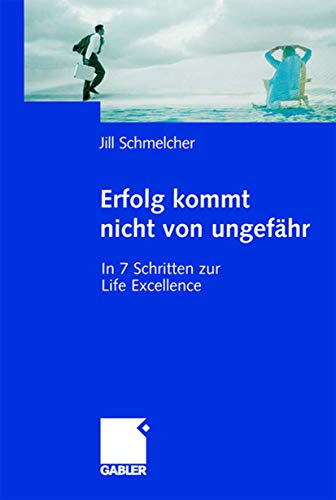 9783409122948: Erfolg kommt nicht von ungefähr: In 7 Schritten zur Life Excellence (German Edition)