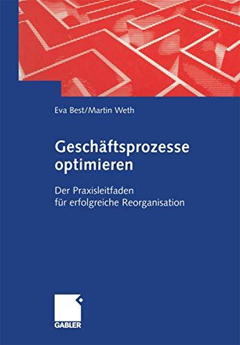 9783409123815: Geschäftsprozesse optimieren: Der Praxisleitfaden für erfolgreiche Reorganisation