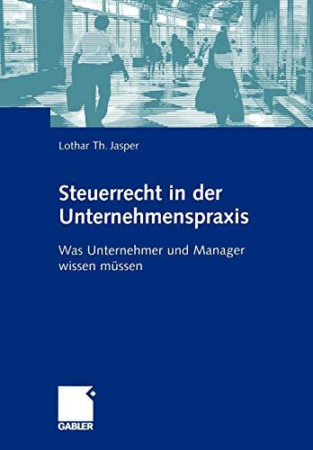 9783409125871: Steuerrecht in der Unternehmenspraxis: Was Unternehmer und Manager wissen müssen (German Edition)