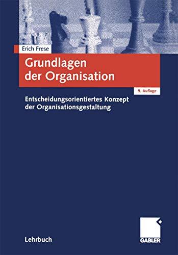 9783409126816: Grundlagen der Organisation: Entscheidungsorientiertes Konzept der Organisationsgestaltung