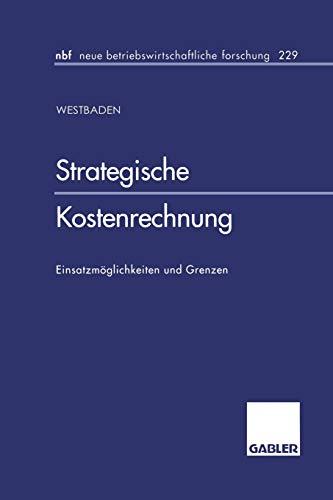Strategische Kostenrechnung: Einsatzmoglichkeiten Und Grenzen: Axel Baden
