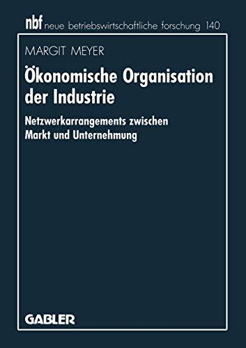 9783409131827: Ökonomische Organisation der Industrie: Netzwerkarrangements zwischen Markt und Unternehmung (neue betriebswirtschaftliche forschung (nbf))