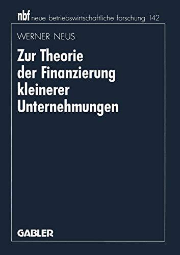 9783409131858: Zur Theorie der Finanzierung kleinerer Unternehmungen (neue betriebswirtschaftliche forschung (nbf)) (German Edition)