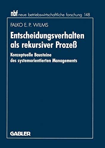 9783409131902: Entscheidungsverhalten als rekursiver Prozeß: Konzeptuelle Bausteine des systemorientierten Managements (neue betriebswirtschaftliche forschung (nbf))