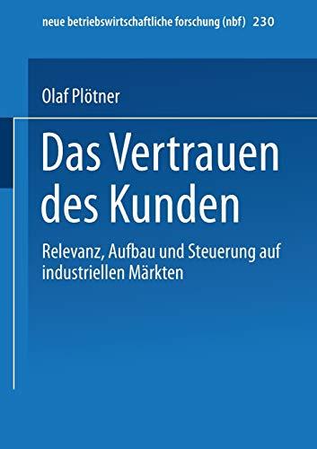 9783409131995: Das Vertrauen des Kunden: Relevanz, Aufbau und Steuerung auf industriellen M�rkten (neue betriebswirtschaftliche forschung (nbf))