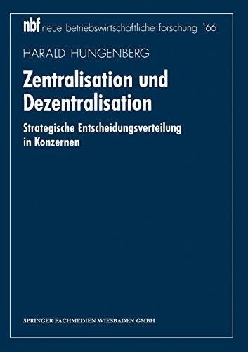 9783409132602: Zentralisation und Dezentralisation: Strategische Entscheidungsverteilung in Konzernen (neue betriebswirtschaftliche forschung (nbf)) (German Edition)