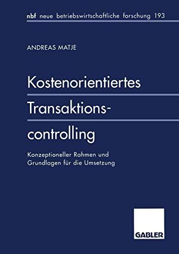 9783409132923: Kostenorientiertes Transaktionscontrolling: Konzeptioneller Rahmen und Grundlagen für die Umsetzung (neue betriebswirtschaftliche forschung (nbf))