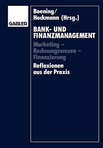 9783409134538: Bank- und Finanzmanagement: Marketing - Rechnungswesen - Finanzierung Reflexionen aus der Praxis