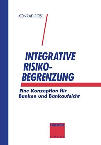 Integrative Risikobegrenzung: Eine Konzeption für Banken und Bankenaufsicht.: Bösl, Konrad: