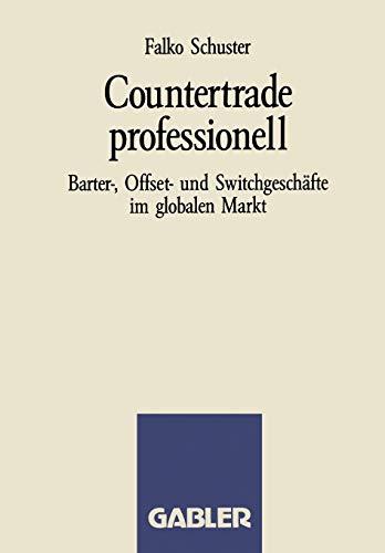 Countertrade professionell: Barter-, Offset- und Switchgeschaefte im globalen Markt