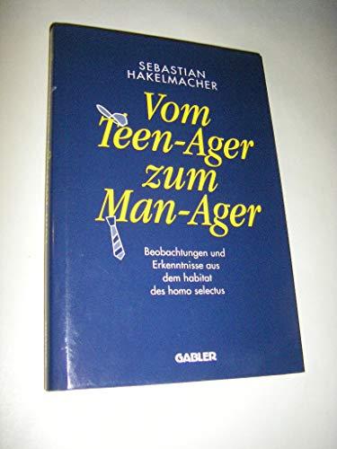 9783409139311: Vom Teen-Ager zu Man-Ager. Beobachtungen und Erkenntnisse aus dem habitat des homo selectus