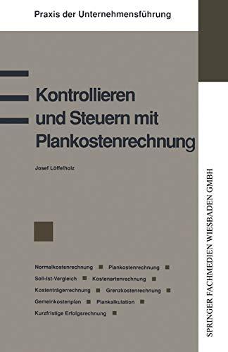 Kontrollieren Und Steuern Mit Plankostenrechnung: Normalkostenrechnung Plankostenrechnung: Loffelholz, Josef