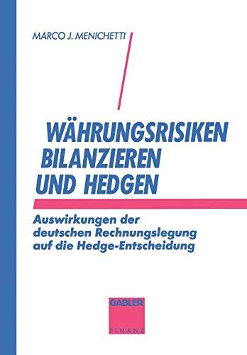 9783409140607: Währungsrisiken bilanzieren und hedgen: Auswirkungen der deutschen Rechnungslegung auf die Hedge-Entscheidung