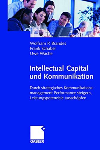 9783409142779: Intellectual Capital und Kommunikation: Durch strategisches Kommunikationsmanagement Performance steigern, Leistungspotenziale aussch�pfen: Interne ... Steigern, Leistungspotenziale Ausschopfen