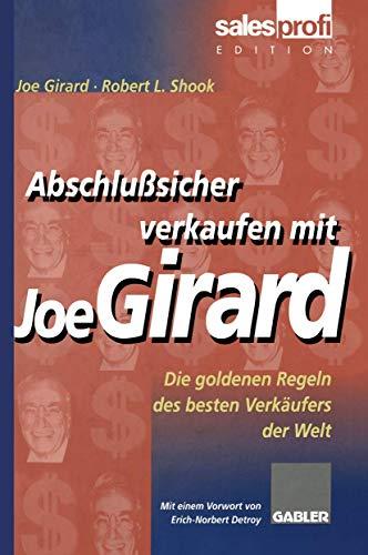 9783409184045: Abschlußsicher verkaufen mit Joe Girard: Die goldenen Regeln des besten Verkäufers der Welt
