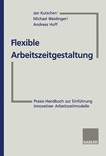 9783409188739: Flexible Arbeitszeitgestaltung: Praxis-Handbuch zur Einführung innovativer Arbeitszeitmodelle