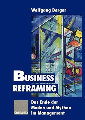 9783409188951: Business Reframing: Das Ende der Moden und Mythen im Management (German Edition)
