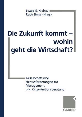 9783409189927: Die Zukunft kommt ― wohin geht die Wirtschaft?: Gesellschaftliche Herausforderungen für Management und Organisationsberatung (German Edition)