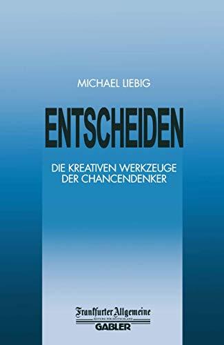 9783409191784: Entscheiden: Die Kreativen Werkzeuge der Chancendenker (FAZ - Gabler Edition)