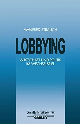 9783409191838: Lobbying: Wirtschaft und Politik im Wechselspiel (FAZ - Gabler Edition)
