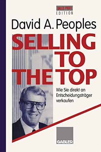 9783409196888: Selling to the Top: Wie Sie direkt an Entscheidungstr�ger verkaufen