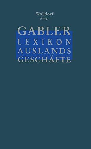 9783409199476: Gabler Lexikon Auslands Geschäfte: Erfolgreich auf internationalen Märkten: Außenhandel und Kooperation Marktforschung und Marketing Finanzierung und Sicherung