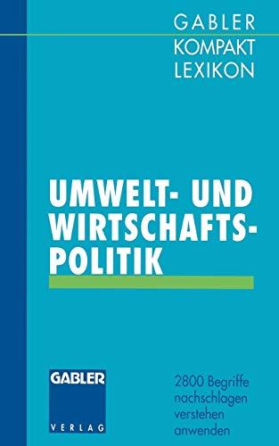 9783409199810: Gabler Kompakt Lexikon Umwelt- Undwirtschaftspolitik: 2800 Begriffe Nachschlagen Verstehen Anwenden