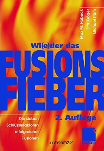 9783409215237: Wi(e)der das Fusionsfieber: Die sieben Schlüsselfaktoren erfolgreicher Fusionen