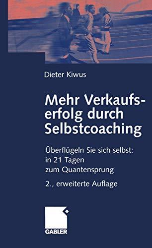9783409217743: Mehr Verkaufserfolg durch Selbstcoaching. Überflügeln Sie sich selbst: in 21 Tagen zum Quantensprung.
