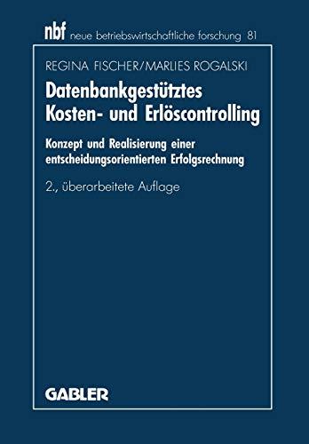 9783409221184: Datenbankgestütztes Kosten- und Erlöscontrolling: Konzept und Realisierung einer entscheidungsorientierten Erfolgsrechnung (neue betriebswirtschaftliche forschung (nbf))