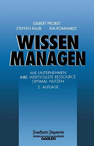 9783409293174: Wissen managen. Wie Unternehmen ihre wertvollste Ressource optimal nutzen