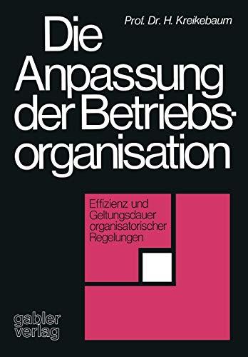 9783409312714: Die Anpassung der Betriebsorganisation: Effizienz und Geltungsdauer organisatorischer Regelungen (German Edition)