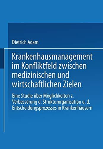 9783409314121: Krankenhausmanagement Im Konfliktfeld Zwischen Medizinischen Und Wirtschaftlichen Zielen: Eine Studie Uber Moglichkeiten Zur Verbesserung Der Struktur