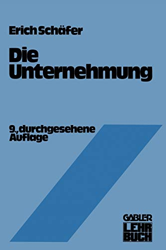 Die Unternehmung: Einfuhrung in Die Betriebswirtschaftslehre: Schafer, Erich