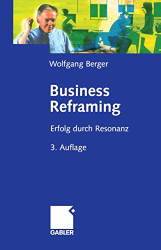 9783409388955: Business Reframing: Erfolg durch Resonanz